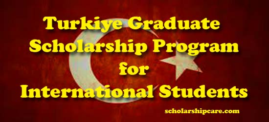 Türkiye Graduate Scholarships for International Students
